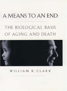 A Means To An End: The Biological Basis Of Aging And Death - Book Crate