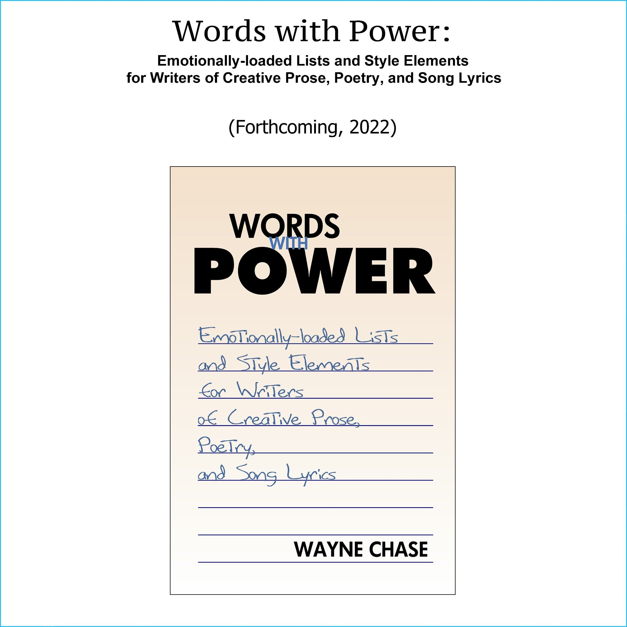 Item S-131: Words with Power: Emotionally-loaded Lists and Style Elements for Writers of Creative Prose, Poetry, and Song Lyrics. Forthcoming book, 2022.