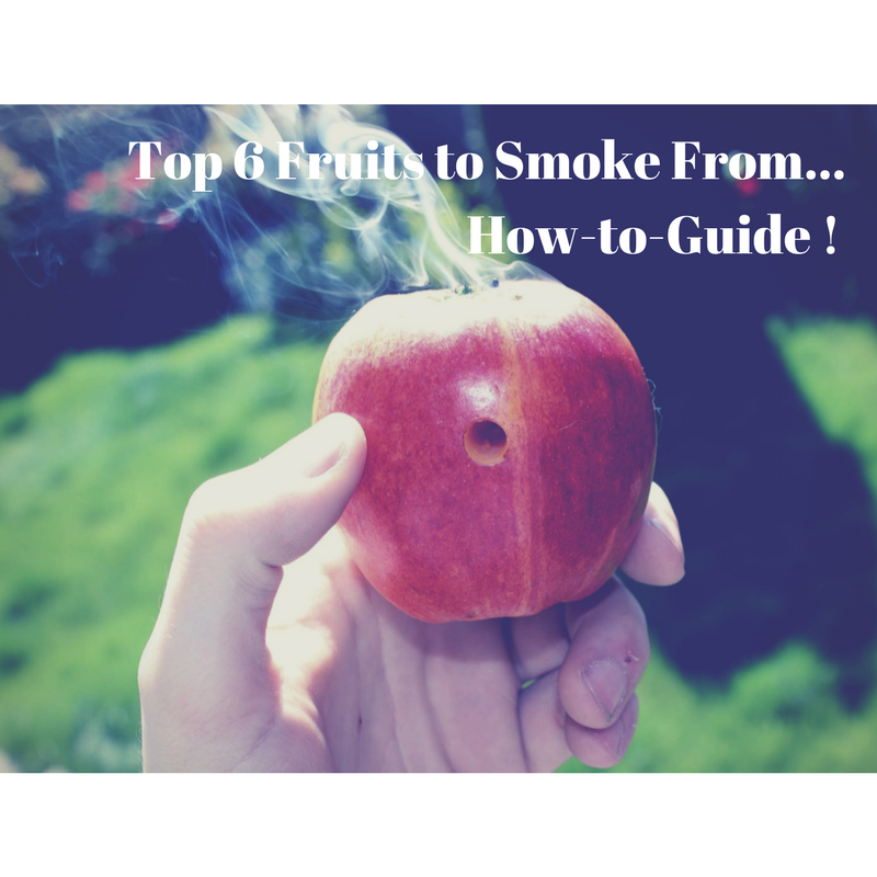 Top 6 Fruits to Smoke From. Plus How-to-Guide !