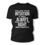 Follow Your Intution - Unisex T-Shirt