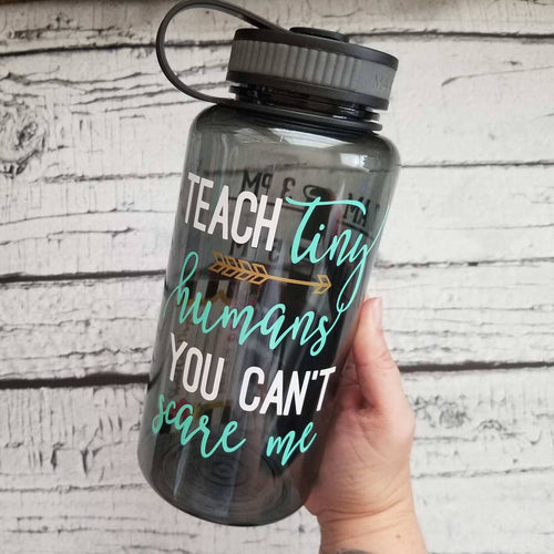 I teach tiny humans, You can't scare me - 34 oz water bottle