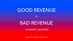 Good Revenue vs. Bad Revenue in Agency Business
