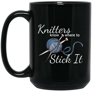Knitters Know Where to Stick It - Coffee Mug and Tea Cup, Too! ● Black 15 ounces ● OldGettinPlace.com ● #oldgettinplace