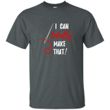 I Can Totally Make That - T-shirt, Unisex Gray ●  OldGettinPlace.com ● #oldgettinplace