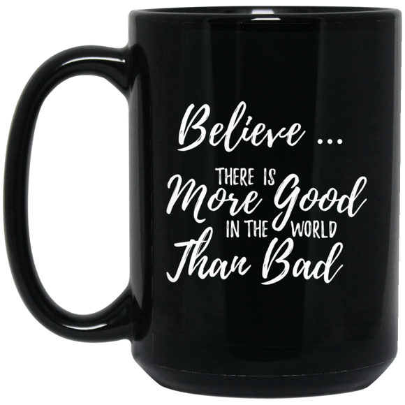 Believe There is More Good in the World than Bad – Coffee Mug or Tea Cup ●  15 ounces Black ● OldGettinPlace.com ● #oldgettinplace