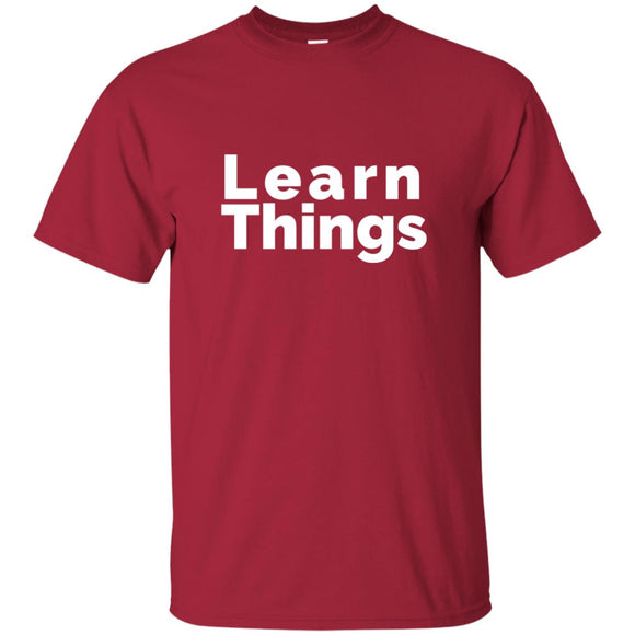 Learn Things, an Inspirational Saying for Life and Learning - T-shirt, Unisex