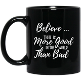 Believe There is More Good in the World than Bad – Coffee Mug or Tea Cup ●  11 ounces Black ● OldGettinPlace.com ● #oldgettinplace