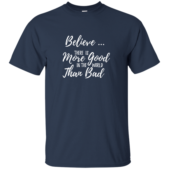 Believe There is More Good in the World than Bad - T-Shirt, Unisex ● Navy ●  OldGettinPlace.com ● #oldgettinplace