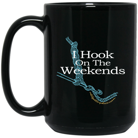 I Hook on the Weekends - Coffee Mug and Tea Cup Too! ● Black 15 ounces ● OldGettinPlace.com ● #oldgettinplace