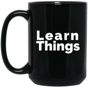 Learn Things, an Inspirational Saying for Life and Learning - Coffee Mug
