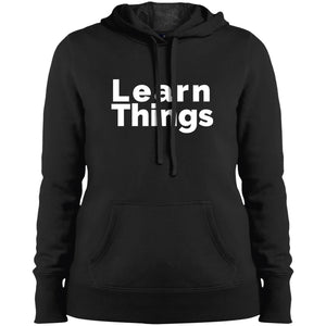 Learn Things, an Inspirational Saying for Life and Learning  - Ladies Pullover Hooded Sweatshirt