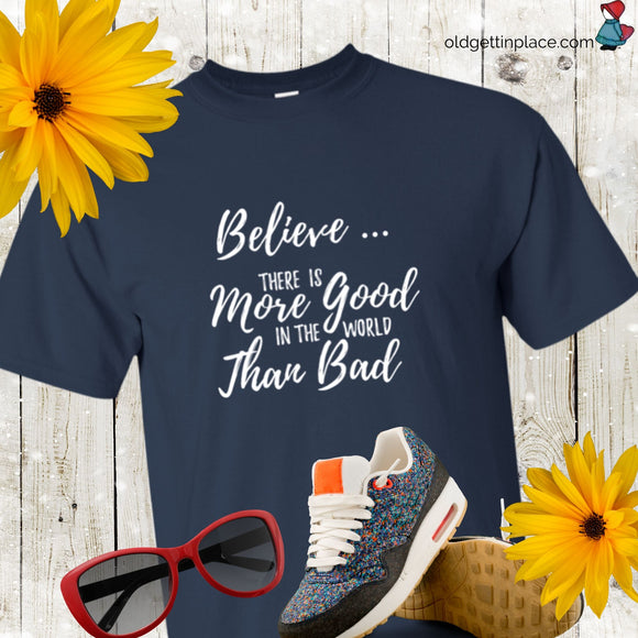 Believe There is More Good Than Bad - T-shirt, Unisex