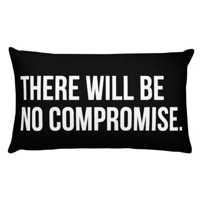 There Will Be No Compromise - pillow
