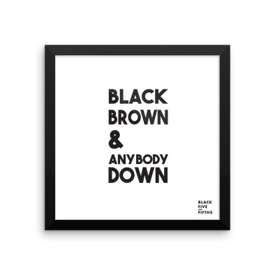 Black Brown & Anybody Down - framed poster
