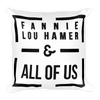 Fannie Lou Hamer - & All Of Us - pillow
