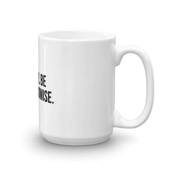 There Will Be No Compromise - mug