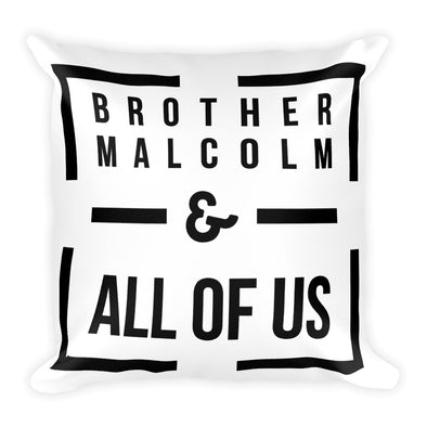 Brother Malcolm - & All Of Us - pillow