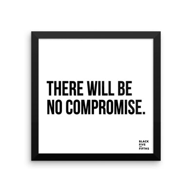 There Will Be No Compromise - framed poster