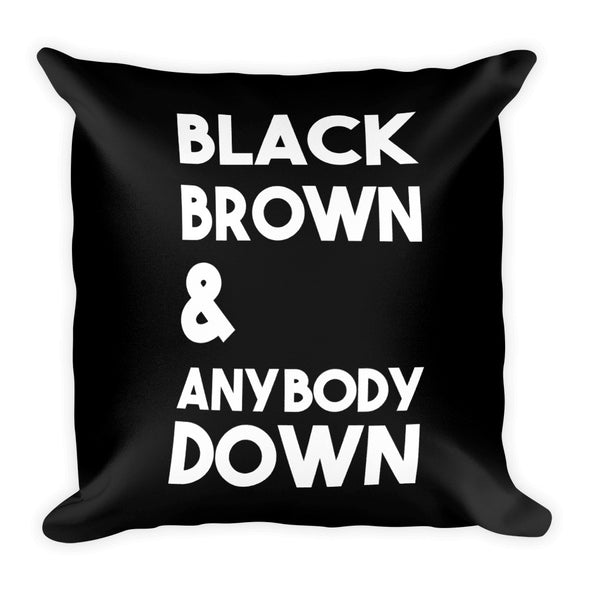 Black Brown & Anybody Down - pillow