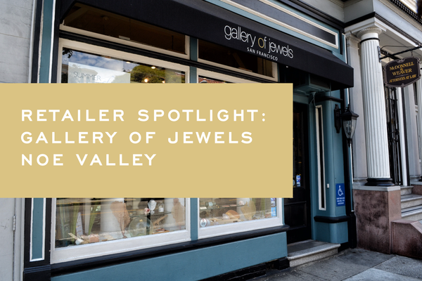 Retailer Spotlight: Gallery of Jewels Noe Valley