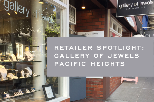 Retailer Spotlight: Gallery of Jewels Pacific Heights