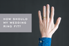 How should your wedding ring fit? by Corey Egan