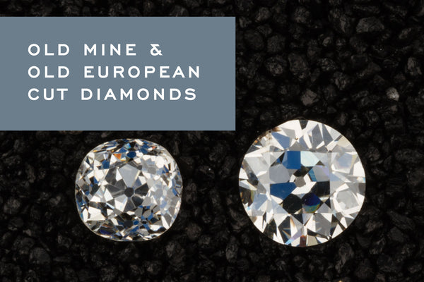 Old Mine & Old European Cut Diamonds - Corey Egan