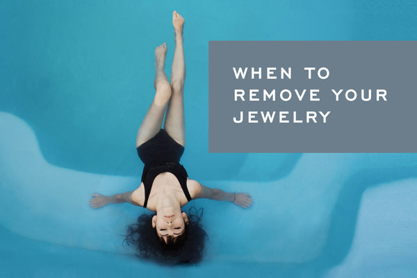 5 times you should be taking your jewlery off! When to Remove your Jewelry by Corey Egan