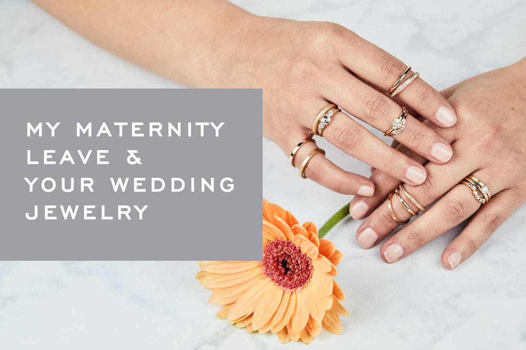 My Maternity Leave & Your Wedding Jewelry