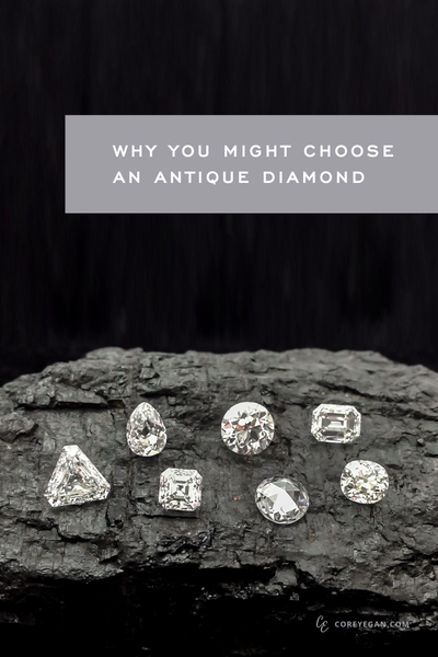 Why You Might Choose and Antique or Post-Consumer Diamond by Corey Egan