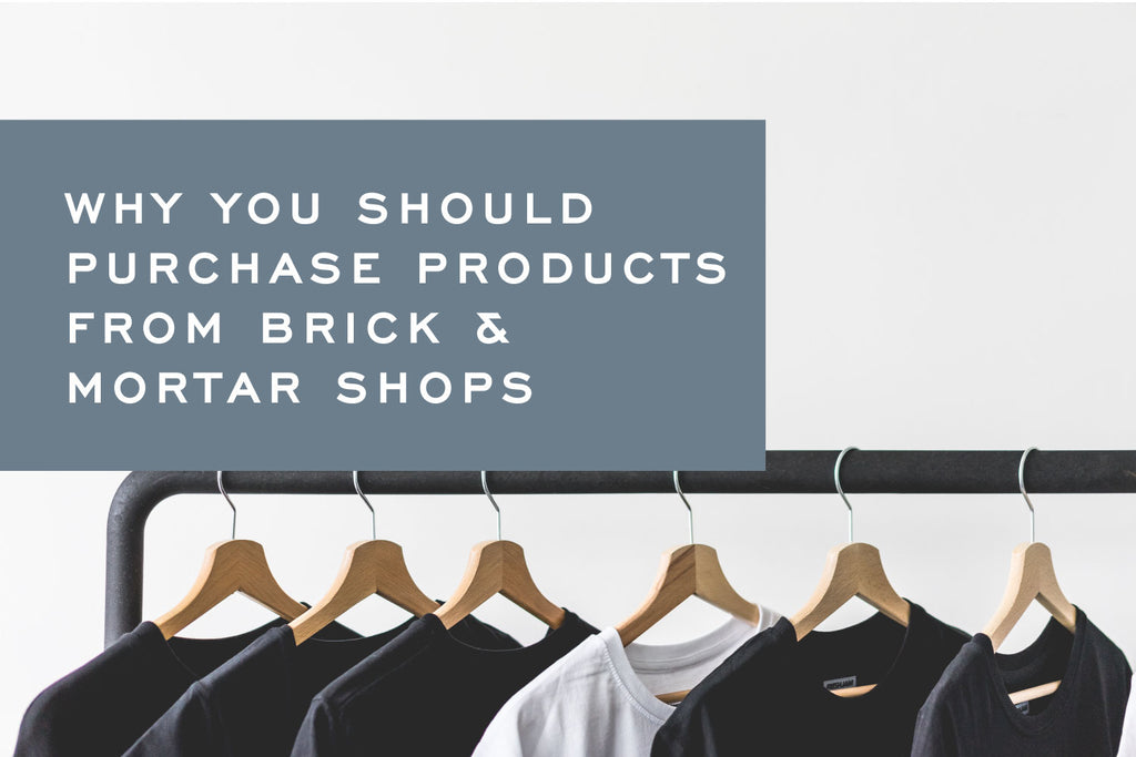Why you should purchase products from brick and mortar shops by Corey Egan