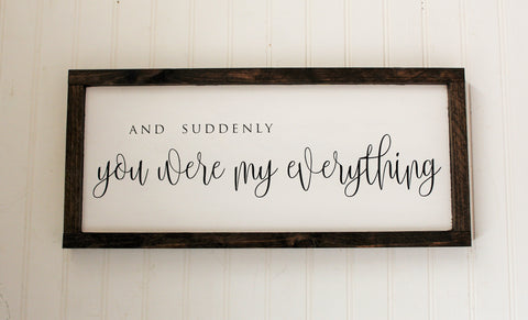 And suddenly you were my everything wood sign - Farmhouse nursery decor - Wooden love sign