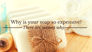 """Why is your soap so expensive?"" There are reasons why..."