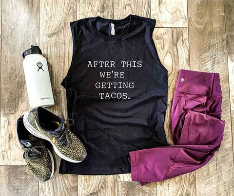 After this We're Getting Tacos- Unisex Muscle Tank (Black or Charcoal)