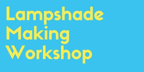 Lampshade Making Workshop 25th September 2019