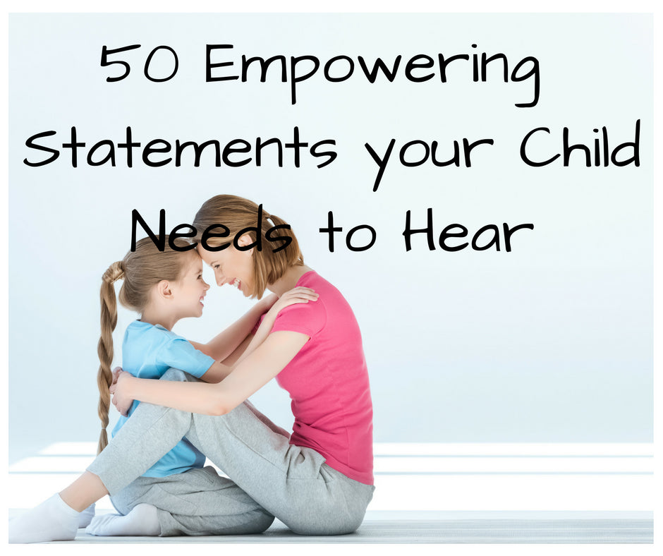 50 Empowering Statements Your Child Needs to Hear
