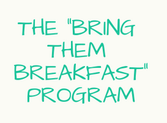 "The ""Bring them Breakfast"" Program"