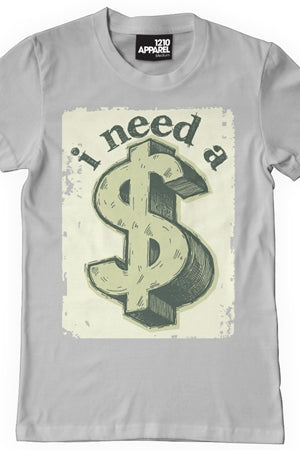 I Need a $ T-shirt (Gray)