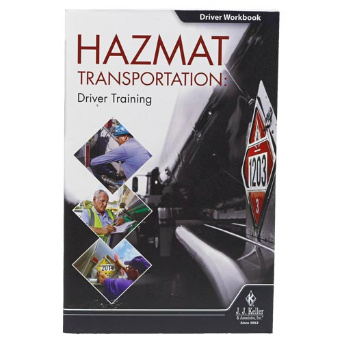 JJ Keller Hazmat Transportation: Driver Training - Driver Workbook
