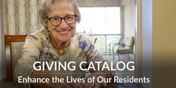 Giving Catalog - Enhance the Lives of Our Residents