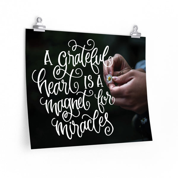 A Grateful Heart is a Magnet for Miracles Posters