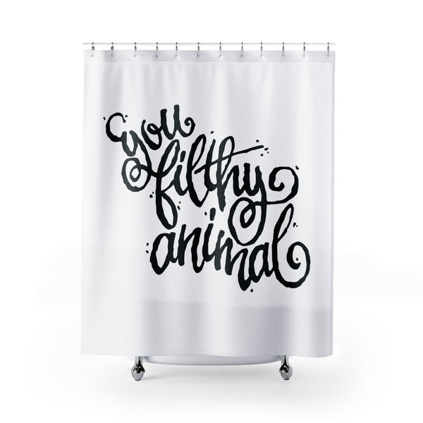 You Filthy Animal Shower Curtains