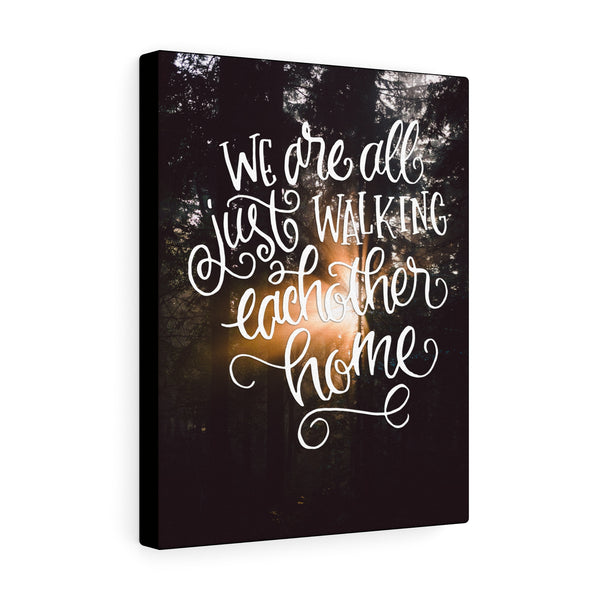 We are All Just Walking Eachother Home Canvas Gallery Wraps