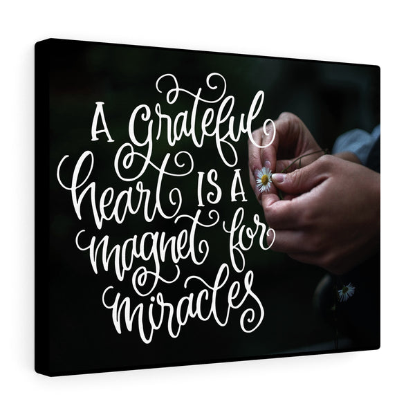 A Grateful Heart is a Magnet for Miracles Canvas Gallery Wraps