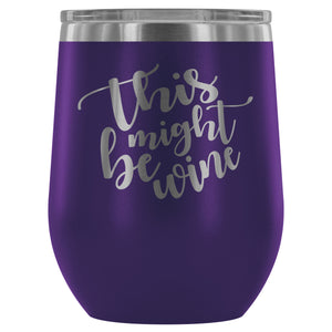 This Might Be Wine 12oz Stemless Wine Tumbler