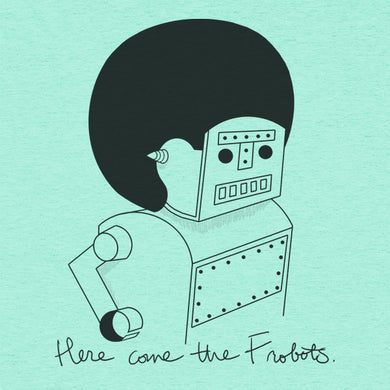 Here Come the Frobots Funny T-Shirt