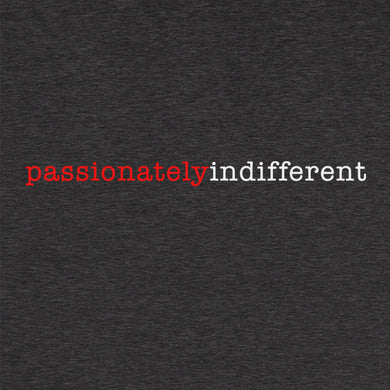 Passionately Indifferent