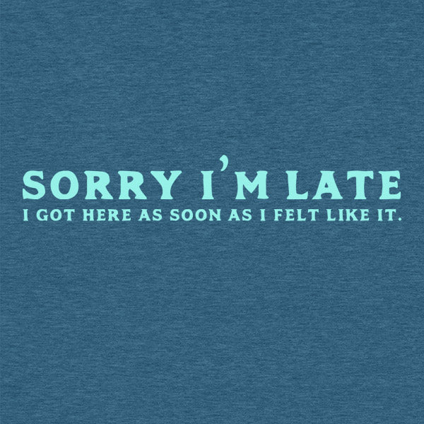 Sorry I'm Late Funny T-Shirt