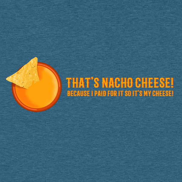 That's Nacho Cheese! Funny T-Shirt