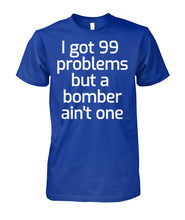 I got 99 problems but a bomber ain't one